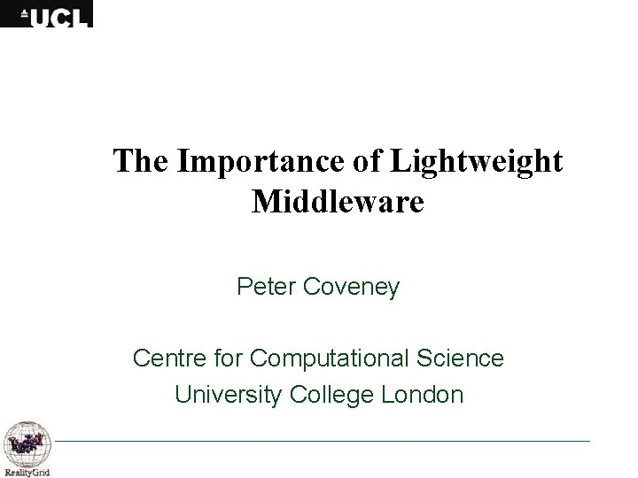 The Importance of Lightweight Middleware Peter Coveney Centre for Computational Science University College London