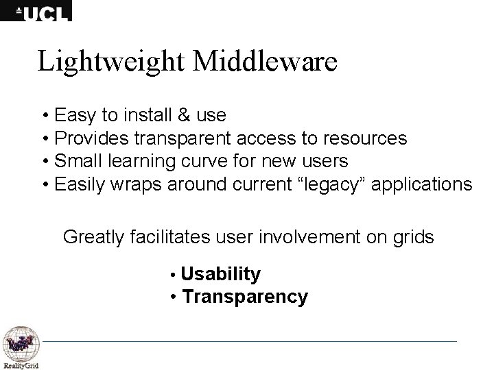 Lightweight Middleware • Easy to install & use • Provides transparent access to resources
