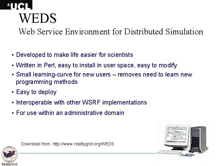 WEDS Web Service Environment for Distributed Simulation • Developed to make life easier for