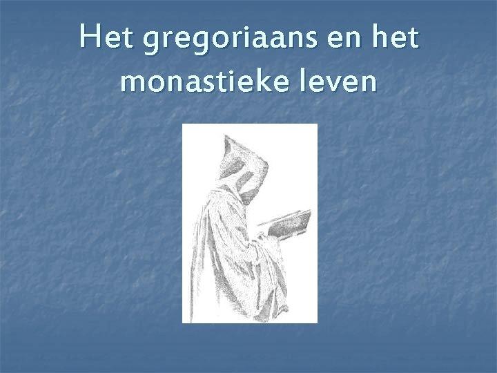Het gregoriaans en het monastieke leven
