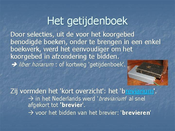 Het getijdenboek Door selecties, uit de voor het koorgebed benodigde boeken, onder te brengen