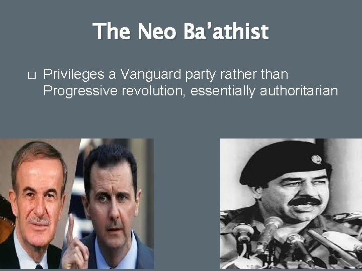 The Neo Ba'athist � Privileges a Vanguard party rather than Progressive revolution, essentially authoritarian