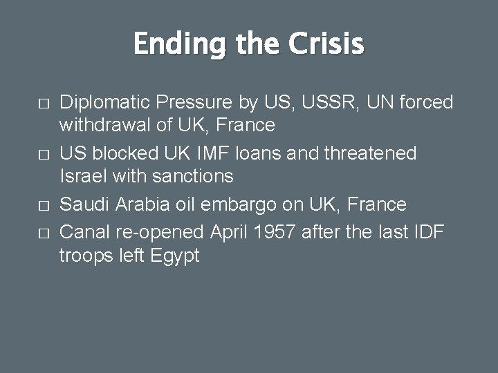 Ending the Crisis � � Diplomatic Pressure by US, USSR, UN forced withdrawal of