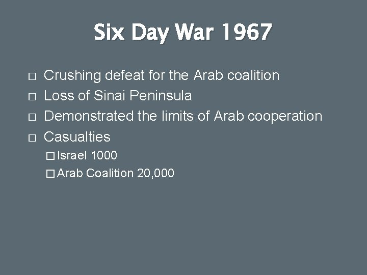 Six Day War 1967 � � Crushing defeat for the Arab coalition Loss of