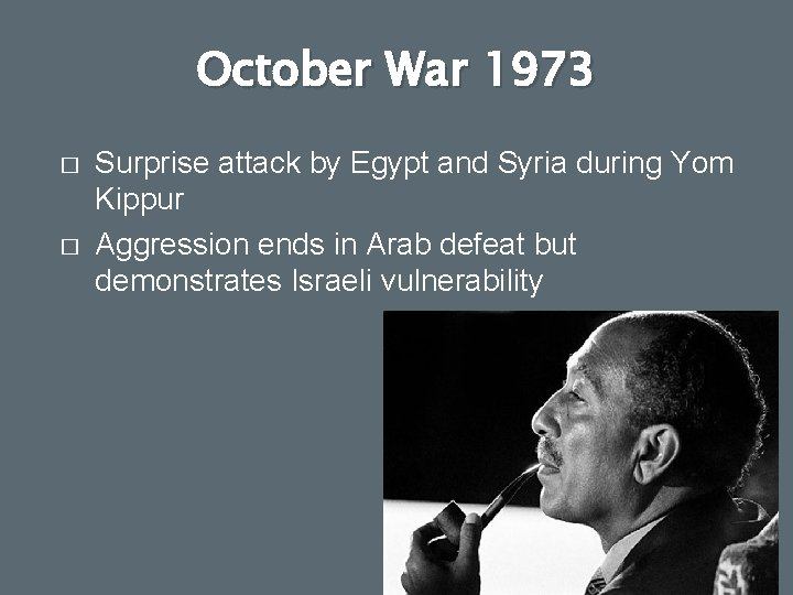 October War 1973 � � Surprise attack by Egypt and Syria during Yom Kippur