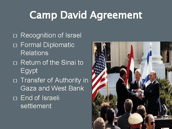Camp David Agreement � � � Recognition of Israel Formal Diplomatic Relations Return of