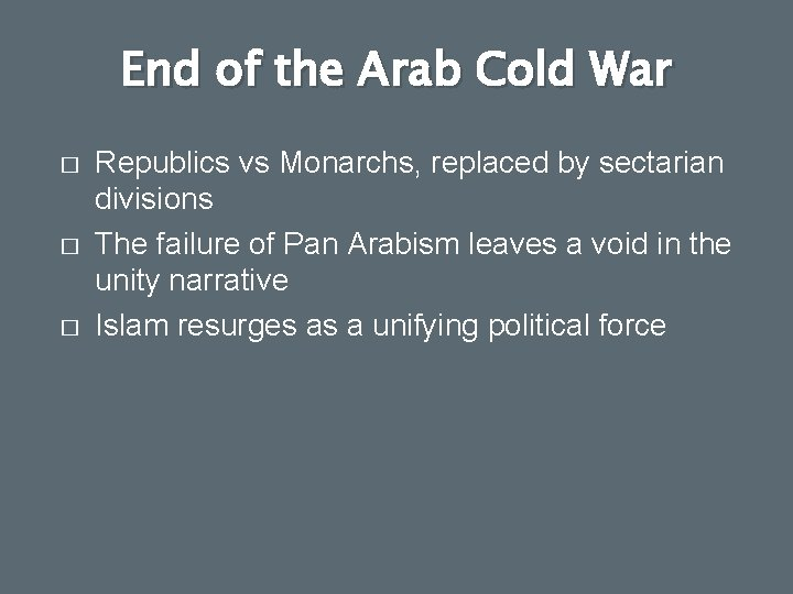 End of the Arab Cold War � � � Republics vs Monarchs, replaced by