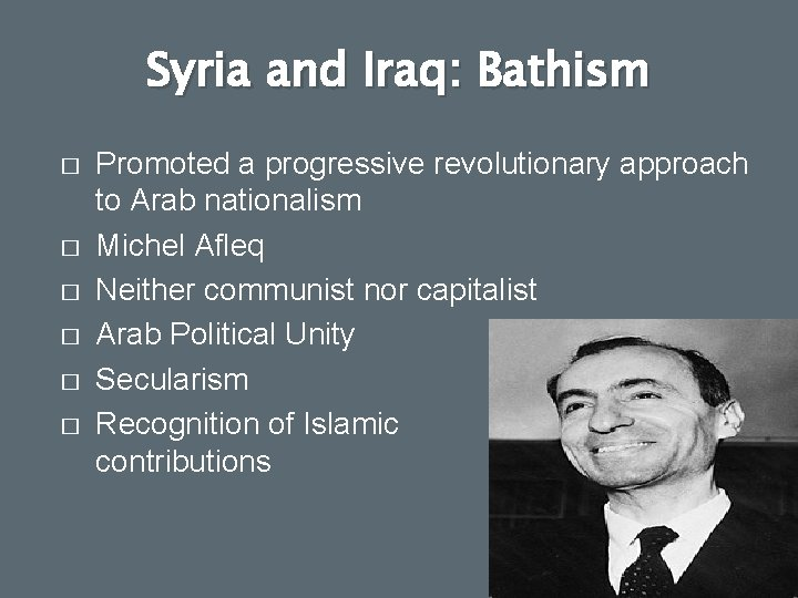 Syria and Iraq: Bathism � � � Promoted a progressive revolutionary approach to Arab