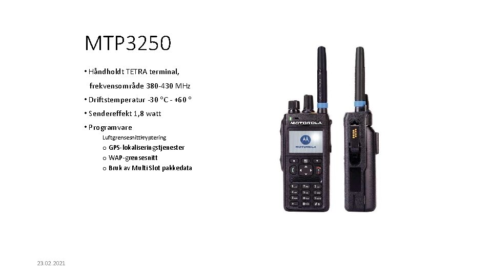 MTP 3250 • Håndholdt TETRA terminal, frekvensområde 380 -430 MHz • Driftstemperatur -30 C