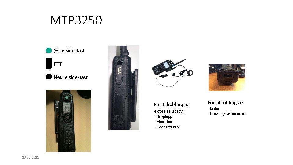 MTP 3250 Øvre side-tast PTT Nedre side-tast For tilkobling av externt utstyr - Øreplugg