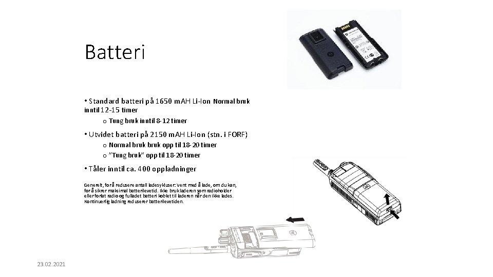 Batteri • Standard batteri på 1650 m. AH Li-Ion Normal bruk inntil 12 -15