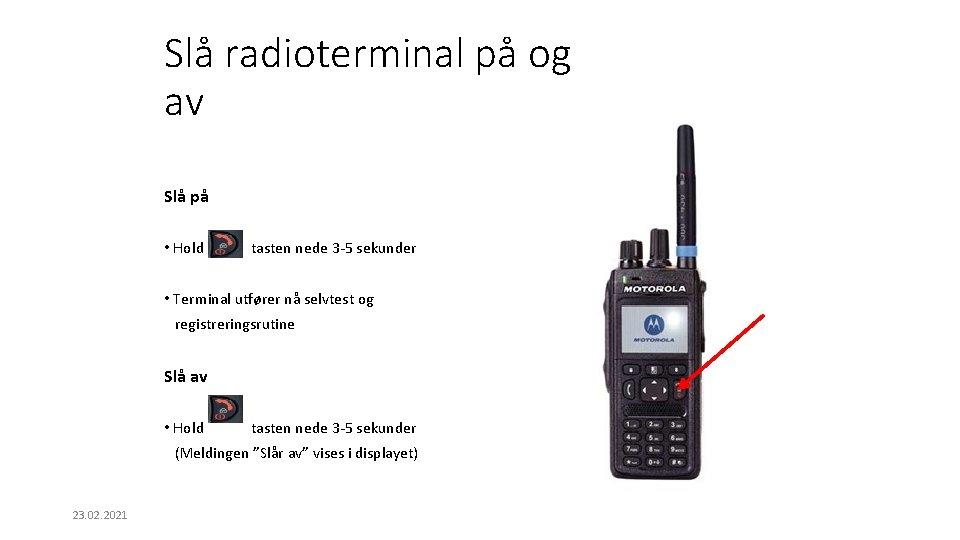 Slå radioterminal på og av Slå på • Hold tasten nede 3 -5 sekunder