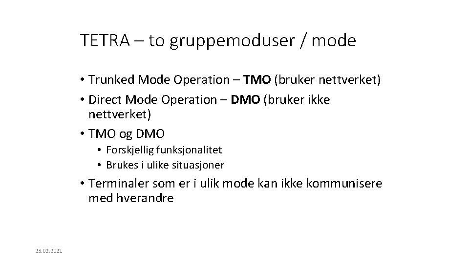 TETRA – to gruppemoduser / mode • Trunked Mode Operation – TMO (bruker nettverket)