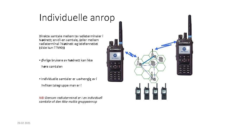 Individuelle anrop Direkte samtale mellom to radioterminaler i Nødnett; en-til-en samtale, (eller mellom radioterminal