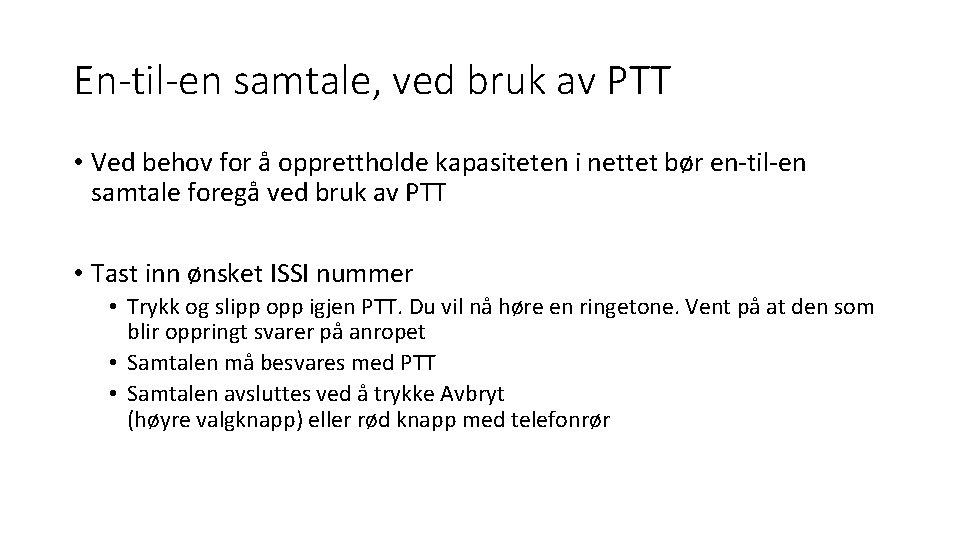 En-til-en samtale, ved bruk av PTT • Ved behov for å opprettholde kapasiteten i