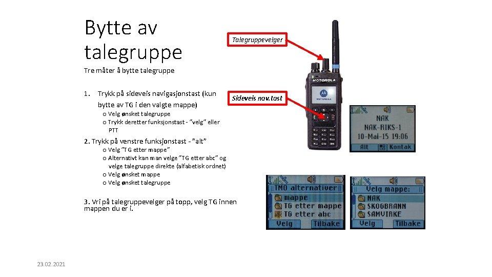 Bytte av talegruppe Talegruppevelger Tre måter å bytte talegruppe 1. Trykk på sideveis navigasjonstast