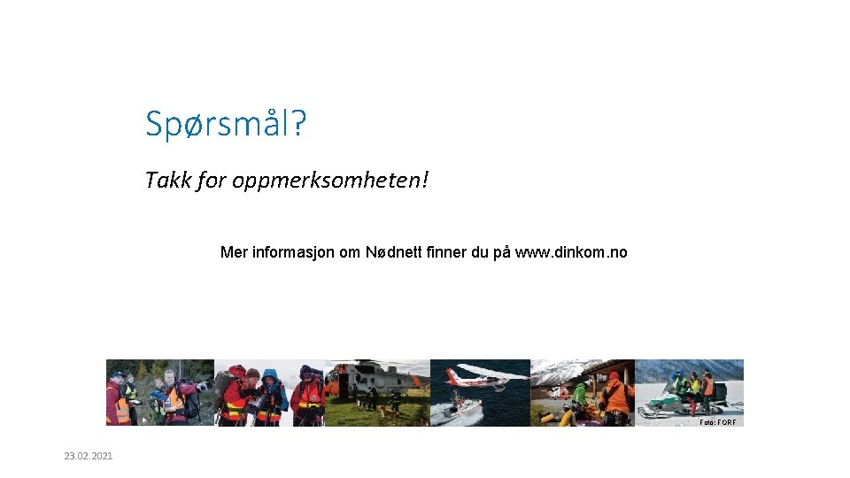 Spørsmål? Takk for oppmerksomheten! Mer informasjon om Nødnett finner du på www. dinkom. no