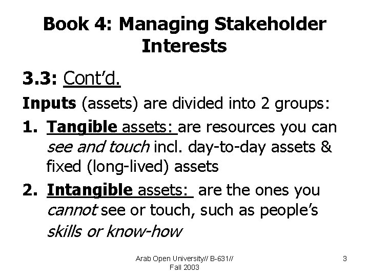 Book 4: Managing Stakeholder Interests 3. 3: Cont'd. Inputs (assets) are divided into 2