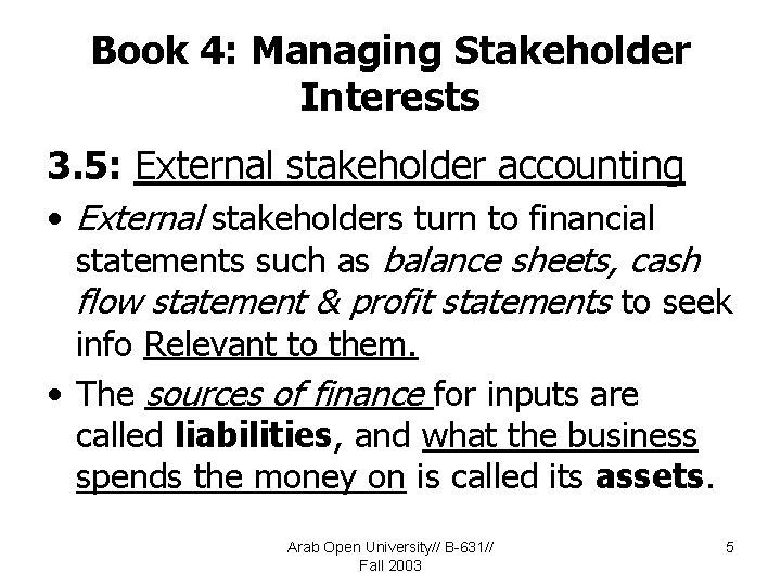 Book 4: Managing Stakeholder Interests 3. 5: External stakeholder accounting • External stakeholders turn