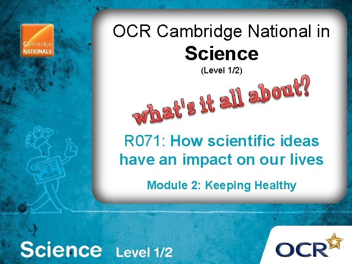 OCR Cambridge National in Science (Level 1/2) R 071: How scientific ideas have an