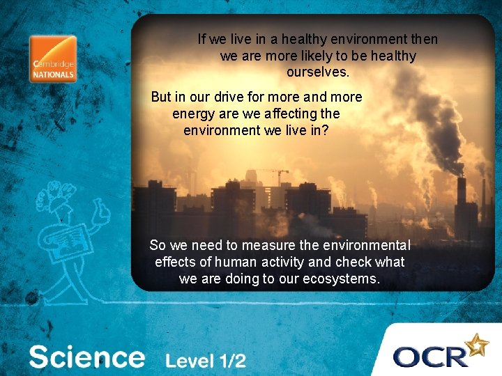 If we live in a healthy environment then we are more likely to be