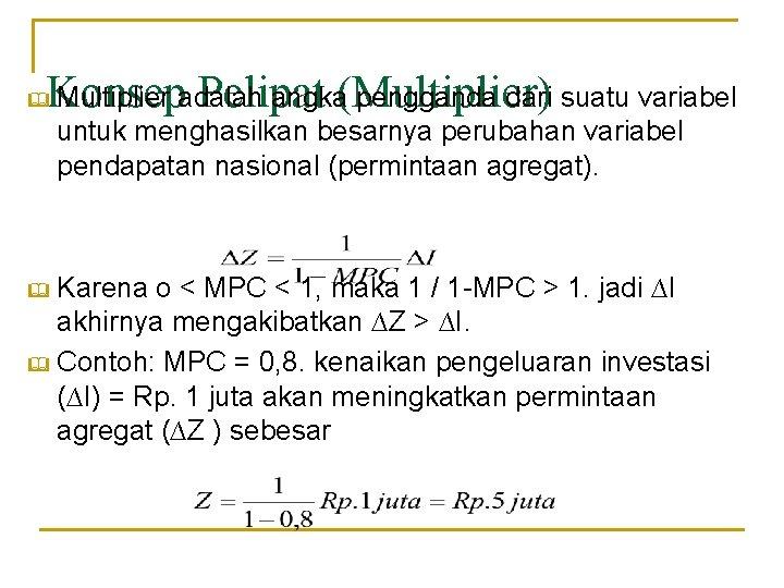 Multiplier adalah angka(Multiplier) pengganda dari suatu variabel Konsep Pelipat & untuk menghasilkan besarnya perubahan