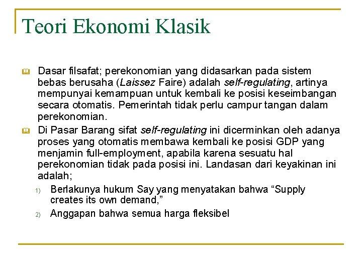 Teori Ekonomi Klasik & & Dasar filsafat; perekonomian yang didasarkan pada sistem bebas berusaha