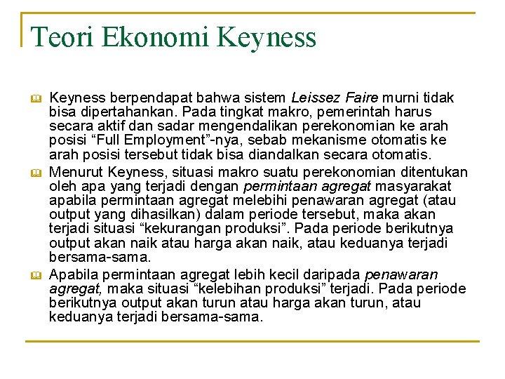Teori Ekonomi Keyness & & & Keyness berpendapat bahwa sistem Leissez Faire murni tidak