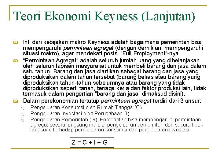 Teori Ekonomi Keyness (Lanjutan) & & & Inti dari kebijakan makro Keyness adalah bagaimana