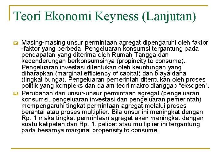 Teori Ekonomi Keyness (Lanjutan) & & Masing-masing unsur permintaan agregat dipengaruhi oleh faktor -faktor