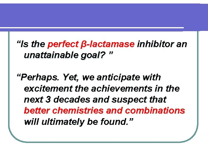 """""""Is the perfect β-lactamase inhibitor an unattainable goal? """" """"Perhaps. Yet, we anticipate with"""
