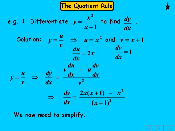 The Quotient Rule e. g. 1 Differentiate Solution: We now need to simplify. to