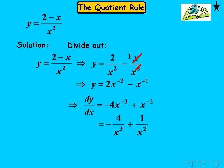 The Quotient Rule Solution: Divide out: