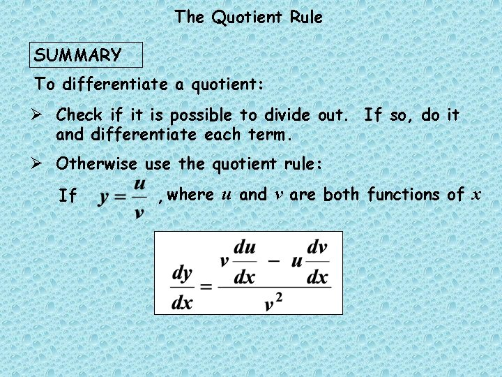The Quotient Rule SUMMARY To differentiate a quotient: Ø Check if it is possible