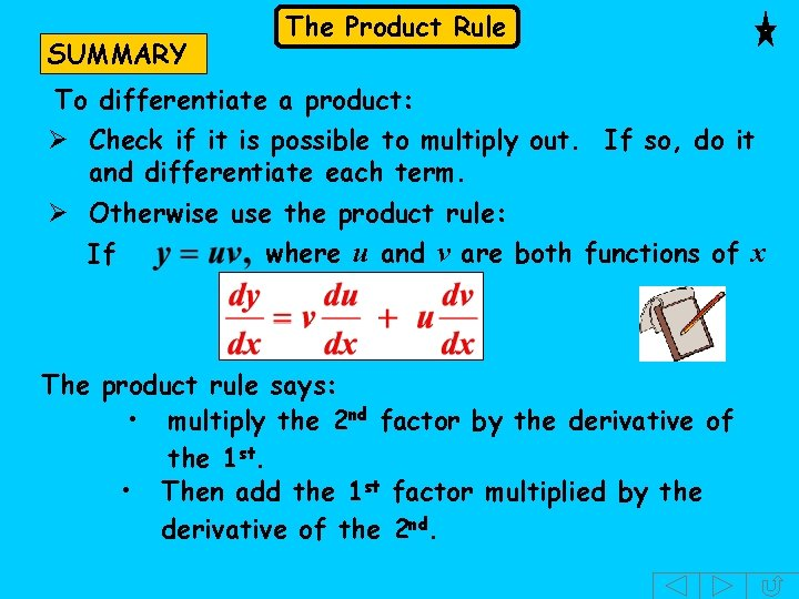 SUMMARY The Product Rule To differentiate a product: Ø Check if it is possible