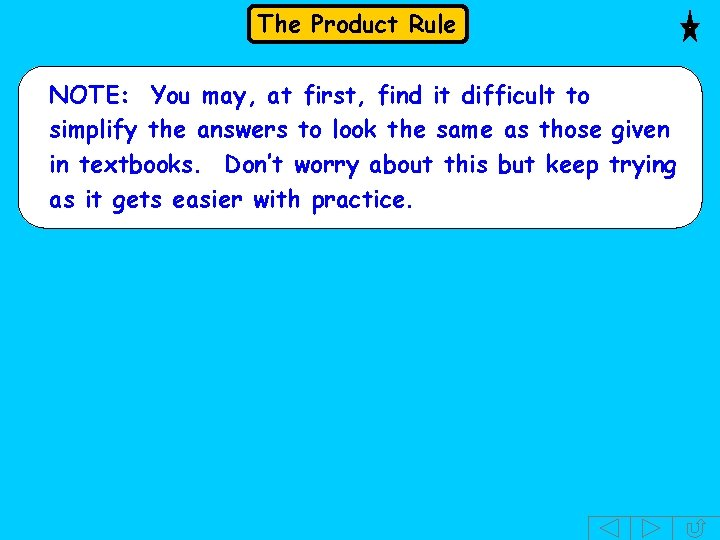 The Product Rule NOTE: You may, at first, find it difficult to simplify the