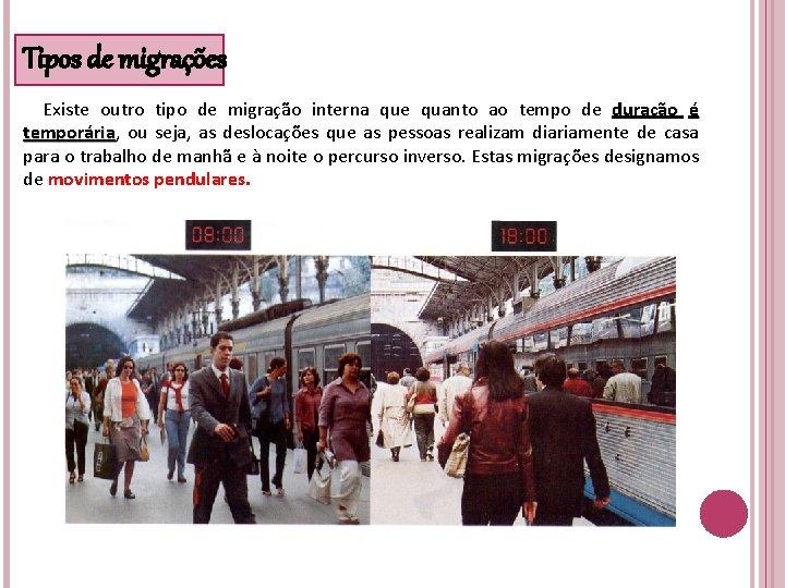Tipos de migrações Existe outro tipo de migração interna que quanto ao tempo de