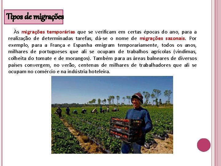 Tipos de migrações Às migrações temporárias que se verificam em certas épocas do ano,