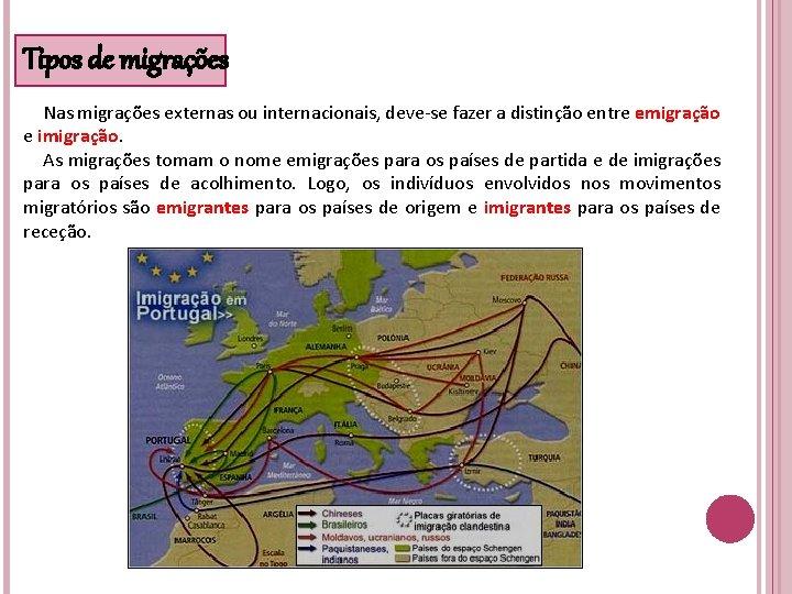 Tipos de migrações Nas migrações externas ou internacionais, deve-se fazer a distinção entre emigração