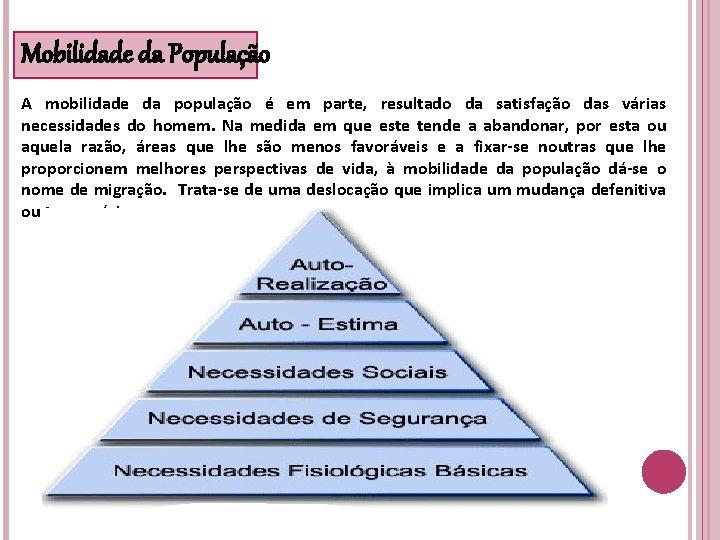 Mobilidade da População A mobilidade da população é em parte, resultado da satisfação das