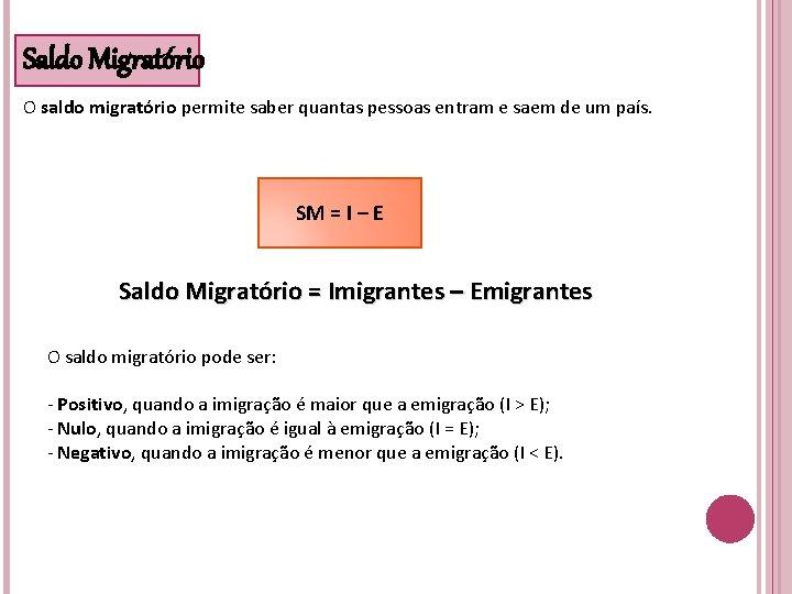 Saldo Migratório O saldo migratório permite saber quantas pessoas entram e saem de um