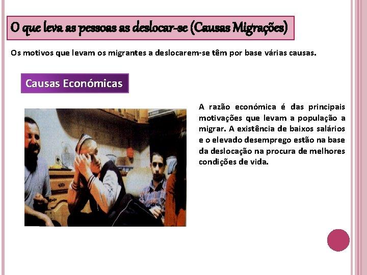 O que leva as pessoas as deslocar-se (Causas Migrações) Os motivos que levam os