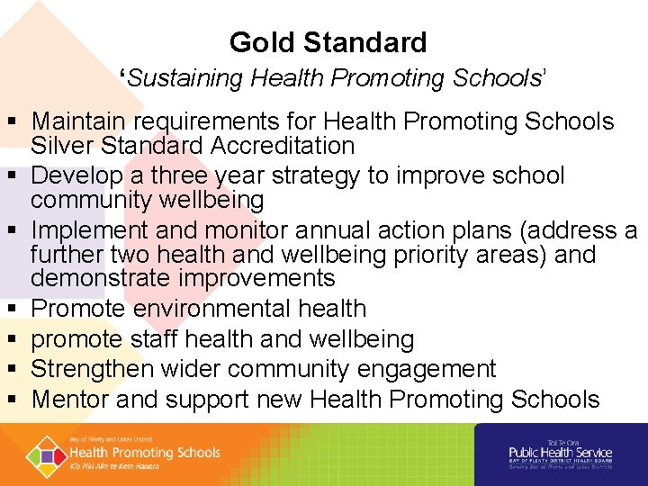 Gold Standard 'Sustaining Health Promoting Schools' § Maintain requirements for Health Promoting Schools Silver