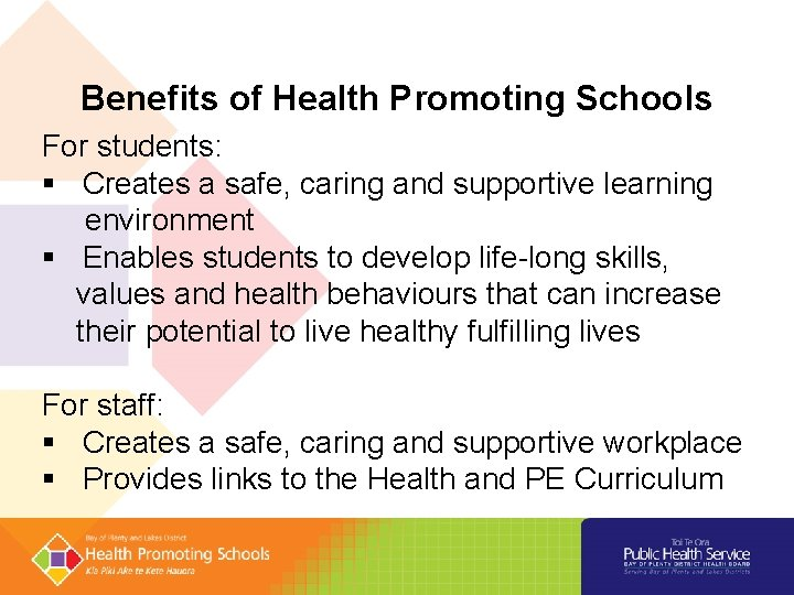 Benefits of Health Promoting Schools For students: § Creates a safe, caring and supportive