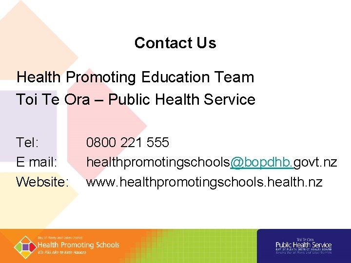 Contact Us Health Promoting Education Team Toi Te Ora – Public Health Service Tel: