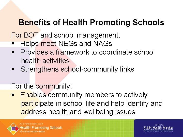 Benefits of Health Promoting Schools For BOT and school management: § Helps meet NEGs