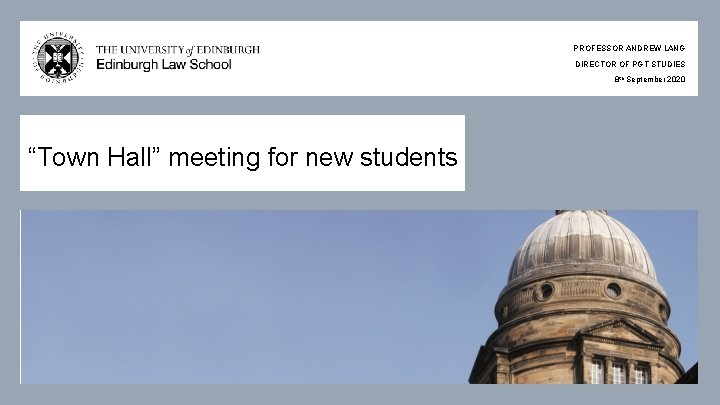 "PROFESSOR ANDREW LANG DIRECTOR OF PGT STUDIES 8 th September 2020 ""Town Hall"" meeting"