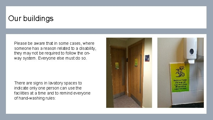 Our buildings Please be aware that in some cases, where someone has a reason