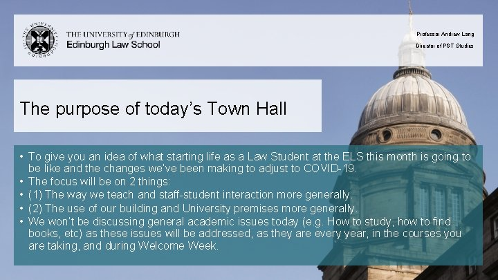 Professor Andrew Lang Director of PGT Studies The purpose of today's Town Hall •