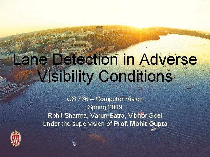 Lane Detection in Adverse Visibility Conditions CS 766 – Computer Vision Spring 2019 Rohit
